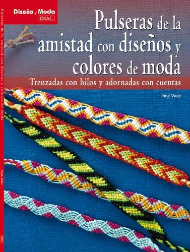 9788498741902: Pulseras de la amistad con disenos y colores de moda / Friendship bracelets with fashionable colors and designs: Trenzadas con hilos y adronadas con ... moda / Design and Fashion) (Spanish Edition)