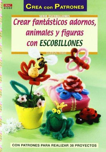 9788498741933: Crear fantásticos adornos, animales y figuras con escobillones