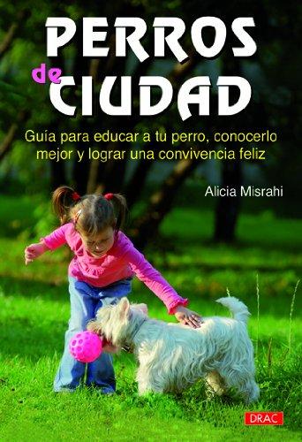 9788498741971: PERRO DE CIUDAD: GUÍA PARA EDUCAR A TU PERRO, CONOCERLO MEJOR Y LOGRAR UNA CONVIVENCIA FELIZ