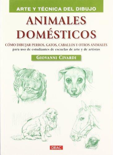 9788498742299: ANIMALES DOMÉSTICOS: CÓMO DIBUJAR PERROS, GATOS, CABALLOS Y OTROS ANIMALES