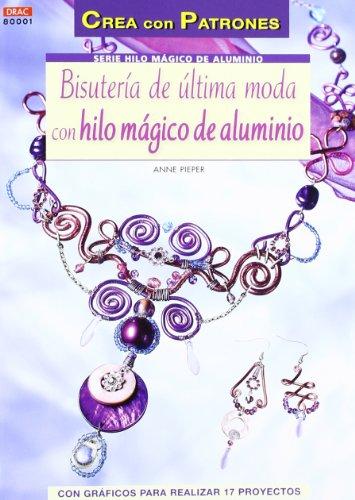 9788498742459: BISUTERÍA DE ÚLTIMA MODA CON HILO MÁGICO DE ALUMINIO (Cp-S. Hilo Magico Aluminio)