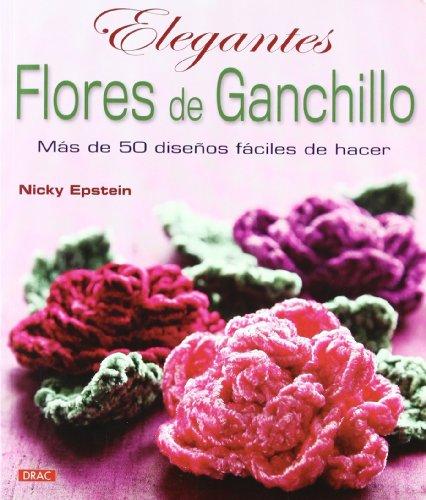 9788498742480: ELEGANTES FLORES DE GANCHILLO: MÁS DE 50 DISEÑOS FÁCILES DE HACER (Labores (drac))