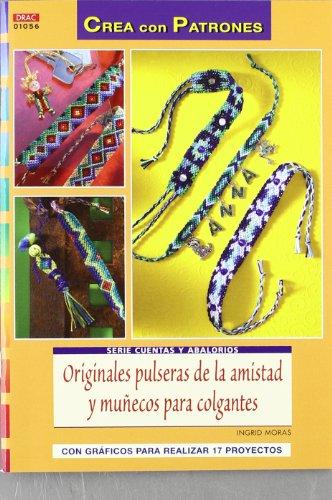 9788498742510: Originales pulseras de la amistad y muñecos para colgantes / Genuine friendship bracelets and dolls for hanging: Con gráficos para realizar 17 ... / Beads and Beadwork (Spanish Edition)