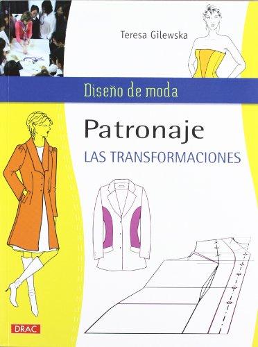 9788498742558: PATRONAJE. LAS TRANSFORMACIONES (Diseño De Moda / Fashion Design)