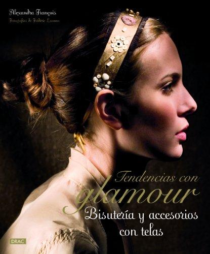 Tendencias con glamour: Bisuteria y accesorios con telas (Spanish Edition): Francois, Alexandra