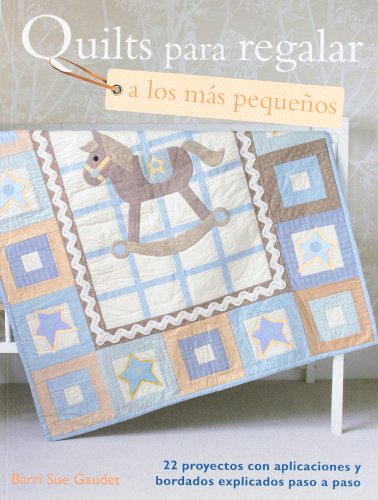 9788498742602: Quilts para regalar a los más pequeños / Quilt a Gift for Little Ones (Spanish Edition)