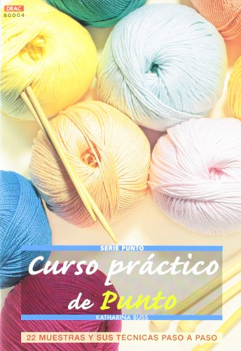 Curso práctico de punto / Knitted Workshop: 22 muestras y sus técnicas paso a paso / 22 Samples and Techniques Step by Step (Crea Con Patrones; Serie: Punto / Knitted) (Spanish Edition) (8498742641) by Katharina Buss