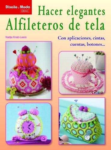 9788498742695: Hacer elegantes alfileteros de tela (Spanish Edition)