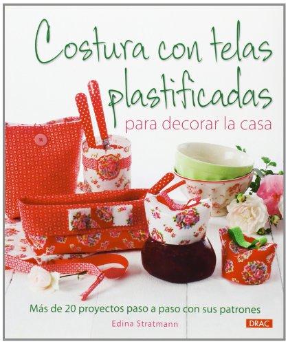 9788498742985: Costura con telas plastificadas para decorar la casa: Más de 20 proyectos paso a paso con sus patrones