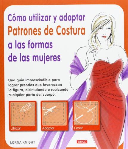 9788498743036: Cómo Utilizar Y Adaptar Patrones De Costura A Las Formas De Las Mujeres (El Libro De..)