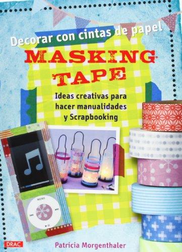 9788498743272: Decorar Con Cintas De Papel Masking Tape. Ideas Creativas Para Hacer Manualidades Y Scrapbooking