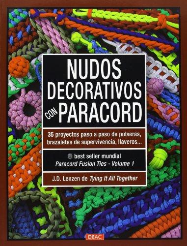 9788498743364: Nudos decorativos con paracord: 35 proyectos paso a paso de pulseras, brazaletes de supervivencia, llaveros