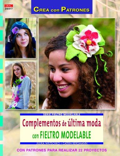 9788498743647: Complementos de última moda con fieltro modelable