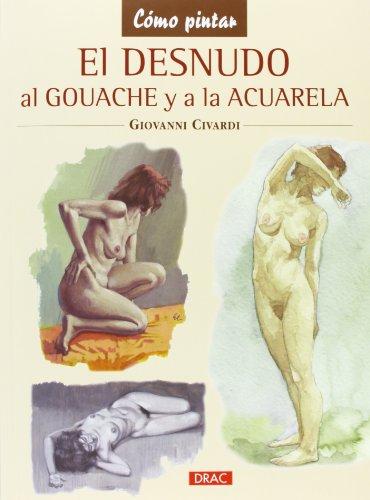 9788498743746: El desnudo al gouache y a la acuarela (Como Pintar)