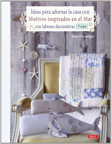 9788498743760: Ideas Para Decorar La Casa Con Motivos Inspirados En El Mar Con Tilda (El Libro De..)