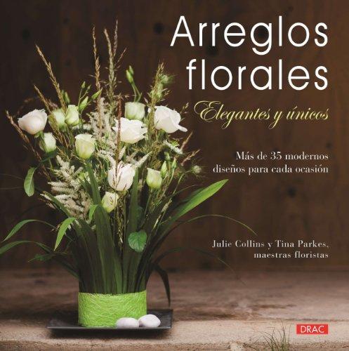 9788498743814: Arreglos florales elegantes y únicos: Más de 35 modernos diseños para cada ocasión
