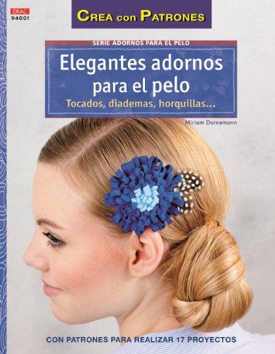 9788498743883: Elegantes adornos para el pelo. Tocados, diademas horquillas...: Con patrones para realizar 17 proyectos