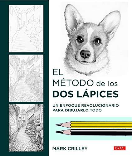 9788498746327: EL MÉTODO DE LOS DOS LÁPICES: Un enfoque revolucionario para dibujarlo todo