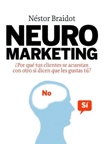 9788498750447: Neuromarketing : ¿por qué tus clientes se acuestan con otros si dicen que les gustas tú?