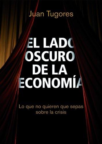 9788498750461: El lado oscuro de la economía: Lo que no quieren que sepas sobre la crisis