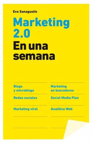 Marketing 2.0 En una semana - Eva Sanagustín Fernández