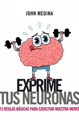 9788498751314: Exprime tus neuronas: 12 reglas básicas para ejercitar la mente