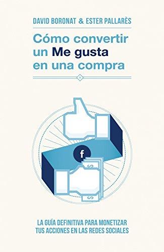 9788498752106: Cómo convertir un «Me gusta» en una compra: La guía definitiva para monetizar tus acciones en las redes sociales (Marketing Y Ventas)