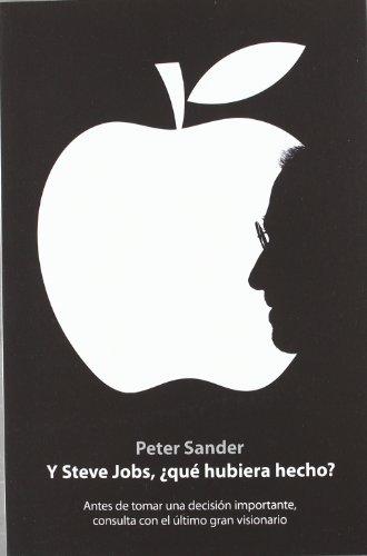 9788498752359: Y Steve Jobs, ¿qué hubiera hecho?: Antes de tomar una decisión importante, consulta con el último gran visionario