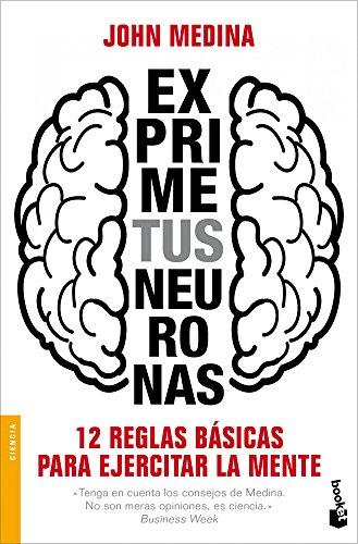 9788498752373: Exprime tus neuronas: 12 reglas básicas para ejercitar la mente