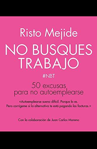 9788498753356: No busques trabajo: 50 excusas para no autoemplearse