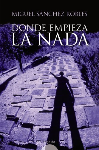 9788498770254: Donde empieza la nada/ Where Nothing Begins: Premio De Novela Corta Diputacion De Cordoba (Spanish Edition)