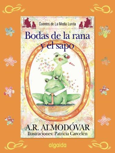 9788498773507: Las bodas del sapo y la rana / The Marriage of the Frog and the Frog (Cuentos De La Media Luna / Tales of Crescent) (Spanish Edition)