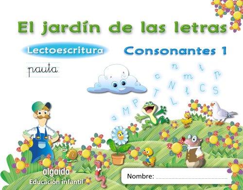 9788498775730: El jardín de las letras. Consonantes 1. Educación Infantil (Educación Infantil Algaida. Lectoescritura) - 9788498775730