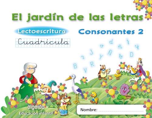 9788498776249: El jardín de las letras. Lectoescritura. Consonantes 2. Cuadrícula. 5 años Educación Infantil (Educación Infantil Algaida. Lectoescritura) - 9788498776249