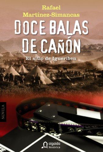 9788498776386: Doce balas de cañón: El sitio de Igueriben (ALGAIDA LITERARIA - ALGAIDA HISTÓRICA)