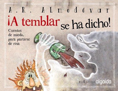 A TEMBLAR SE HA DICHO!: CUENTOS DE MIEDO, PARA PARTIRSE DE RISA: Rodríguez Almodóvar, Antonio