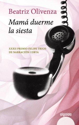 9788498779677: Mamá Duerme La Siesta (Algaida Literaria - Premio De Novela Felipe Trigo - Narración Corta)