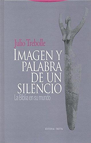 Imagen y palabra de un silencio. La: Julio Trebolle
