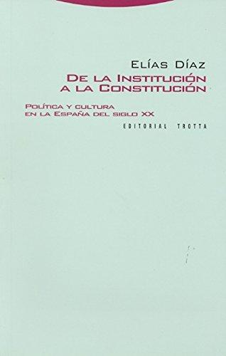 9788498790511: De La Institución A La Constitución. Política Y Cultura En La España Del Siglo XX (Estructuras y Procesos. Derecho)