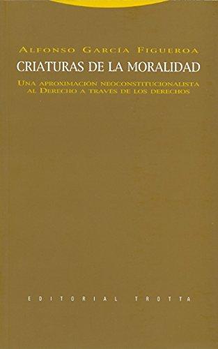 9788498790801: Criaturas de la moralidad. Una aproximacion neoconstitucionalista al derecho a traves de los derechos (Spanish Edition)