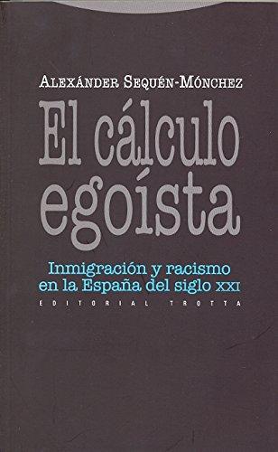 El calculo egoista. Immigracion y racismo en Espana en el siglo XXI (Spanish Edition): Alexander ...