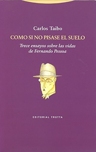 9788498792171: Como si no pisase el suelo: Trece ensayos sobre las vidas de Fernando Pessoa (La Dicha de Enmudecer)