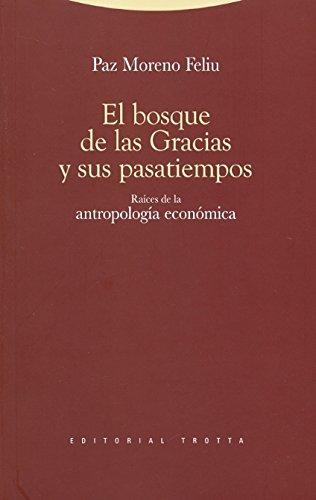 9788498792348: El bosque de las Gracias y sus pasatiempos: Raíces de la antropología económica (Estructuras y Procesos. Antropología)