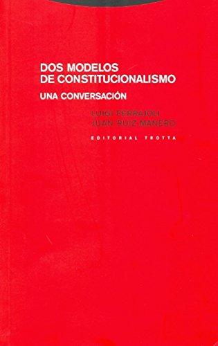 Dos modelos de constitucionalismo. Una conversación: Luigi Ferrajoli -