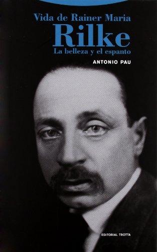 9788498793734: Vida de Rainer Maria Rilke: La belleza y el espanto (La Dicha de Enmudecer)