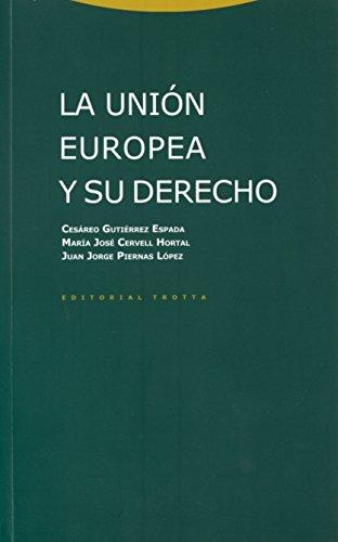 LA UNION EUROPEA Y SU DERECHO: Cesáreo Gutiérrez Espada, María José Cervell Hortal, Juan Jorge ...
