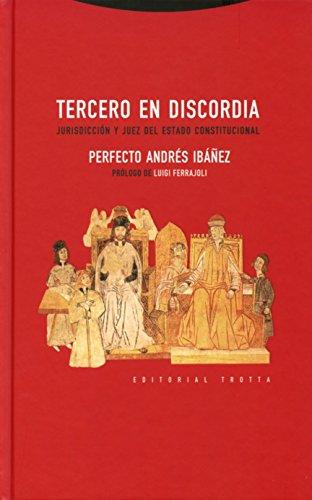 TERCERO EN DISCORDIA: JURISDICCIÓN Y JUEZ DEL ESTADO CONSTITUCIONAL: ANDRES IBAÑEZ, PERFECTO