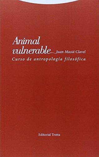 Animal vulnerable Curso de antropología filosófica: Masiá Clavel, Juan
