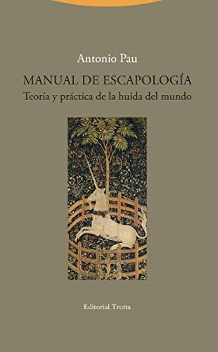 9788498797893: Manual De Escapologia: Teoría y práctica de la huida del mundo (La Dicha de Enmudecer)
