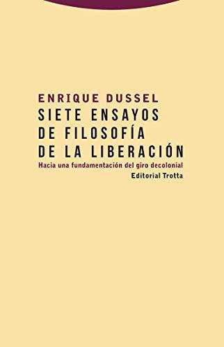 9788498797978: Siete ensayos De Filosofia De La Liberac: Hacia una fundamentación del giro decolonial